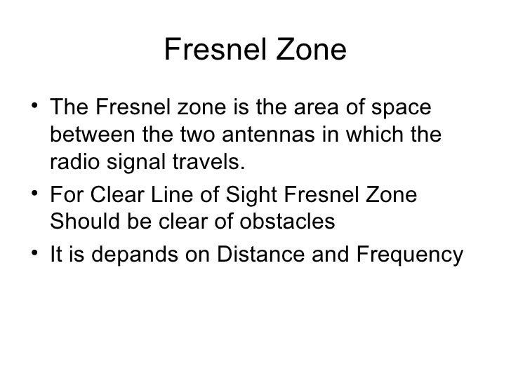 Fresnel Zone <ul><li>The Fresnel zone is the area of space between the two antennas in which the radio signal travels. </l...