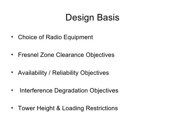 Design Basis <ul><li>Choice of Radio Equipment </li></ul><ul><li>Fresnel Zone Clearance Objectives </li></ul><ul><li>Avail...