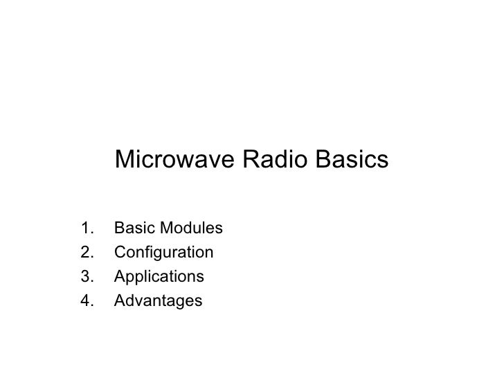 Microwave Radio Basics <ul><li>Basic Modules </li></ul><ul><li>Configuration </li></ul><ul><li>Applications </li></ul><ul>...