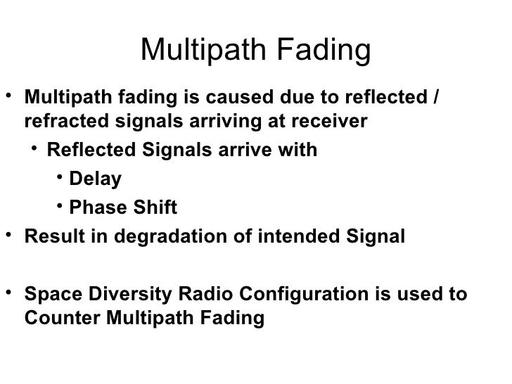 Multipath Fading <ul><li>Multipath fading is caused due to reflected / refracted signals arriving at receiver </li></ul><u...