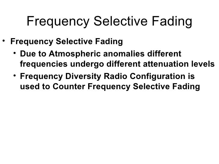 Frequency Selective Fading <ul><li>Frequency Selective Fading  </li></ul><ul><ul><li>Due to Atmospheric anomalies differen...