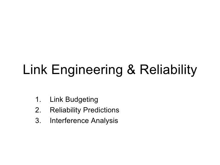 Link Engineering & Reliability <ul><li>Link Budgeting </li></ul><ul><li>Reliability Predictions </li></ul><ul><li>Interfer...