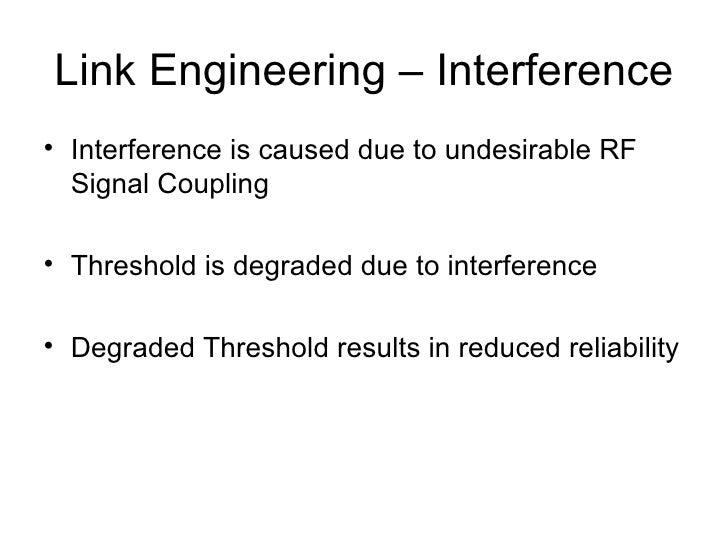 Link Engineering – Interference <ul><li>Interference is caused due to undesirable RF Signal Coupling </li></ul><ul><li>Thr...