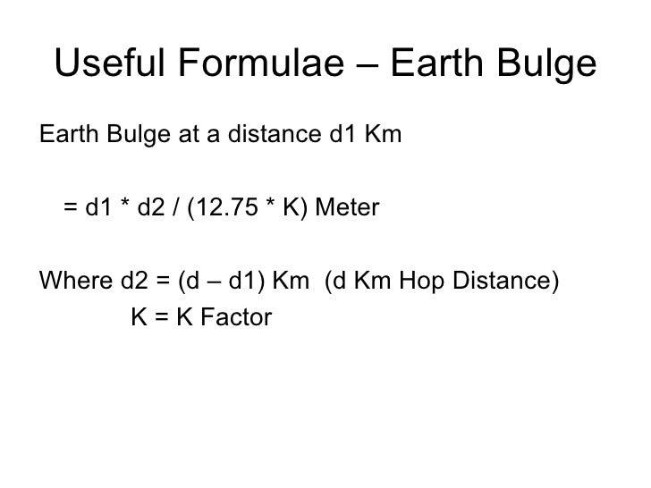 Useful Formulae – Earth Bulge <ul><li>Earth Bulge at a distance d1 Km </li></ul><ul><li>= d1 * d2 / (12.75 * K) Meter </li...