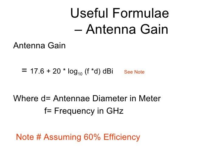 Useful Formulae  – Antenna Gain <ul><li>Antenna Gain </li></ul><ul><li>=  17.6 + 20 * log 10  (f *d) dBi   See Note </li><...