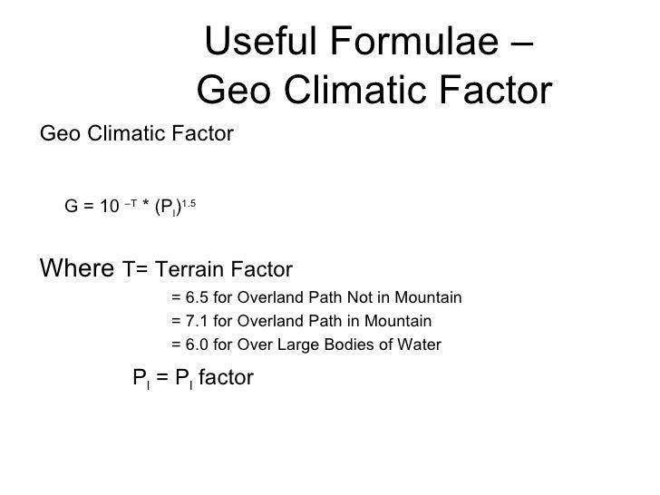 Useful Formulae –  Geo Climatic Factor <ul><li>Geo Climatic Factor </li></ul><ul><li>G = 10  –T  * (P l ) 1.5 </li></ul><u...