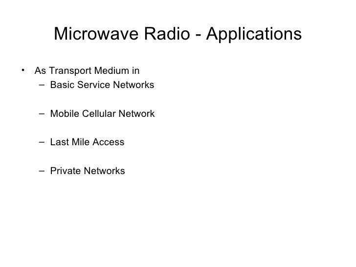 Microwave Radio - Applications <ul><li>As Transport Medium in </li></ul><ul><ul><li>Basic Service Networks </li></ul></ul>...