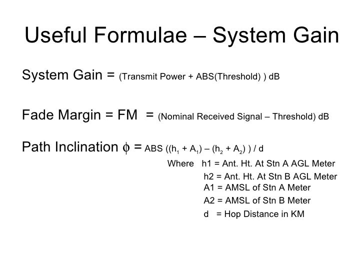 Useful Formulae – System Gain <ul><li>System Gain =  (Transmit Power + ABS(Threshold) ) dB </li></ul><ul><li>Fade Margin =...