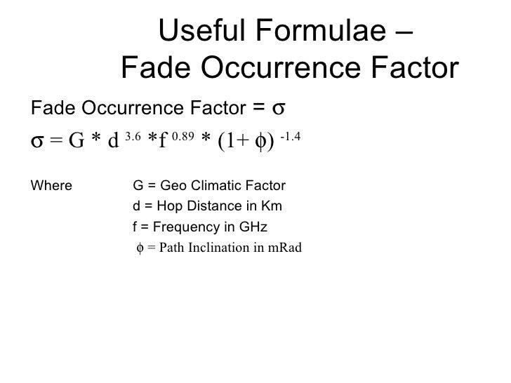 Useful Formulae –  Fade Occurrence Factor <ul><li>Fade Occurrence Factor  =   </li></ul><ul><li>   = G * d  3.6  *f  0.8...