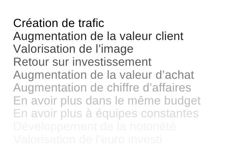 Création de trafic Augmentation de la valeur client Valorisation de l 'image Retour sur investissement Augmentation de la ...