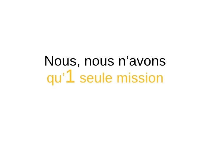 Nous, nous n 'avons qu ' 1  seule mission