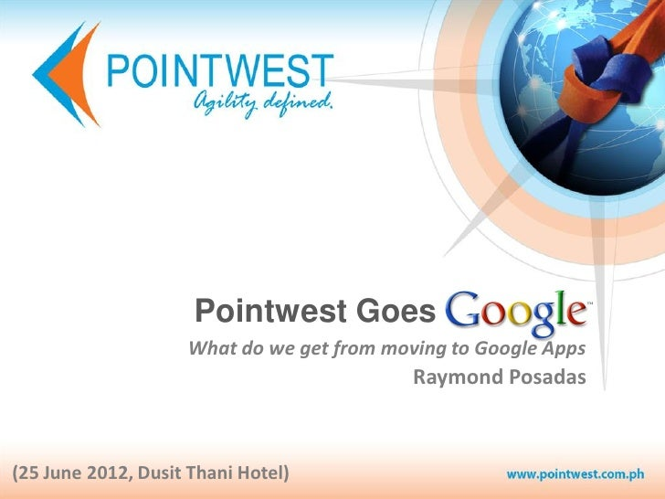 Pointwest Goes                    What do we get from moving to Google Apps                                           Raym...