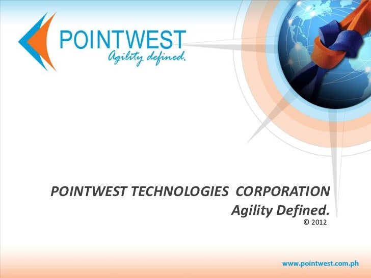 POINTWEST TECHNOLOGIES CORPORATION                      Agility Defined.                                  © 2012