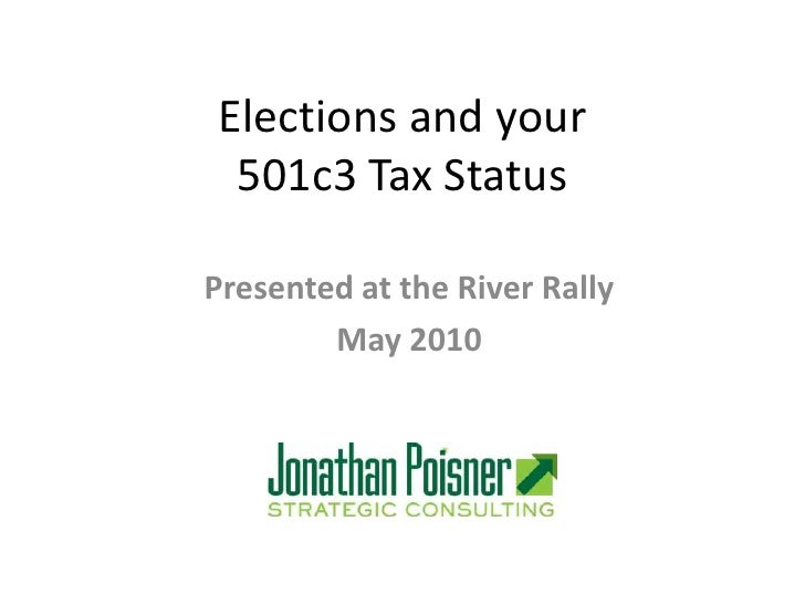 Elections and your 501c3 Tax Status<br />Presented at the River Rally<br />May 2010<br />