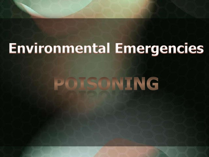 Environmental Emergencies<br />poisoning<br />