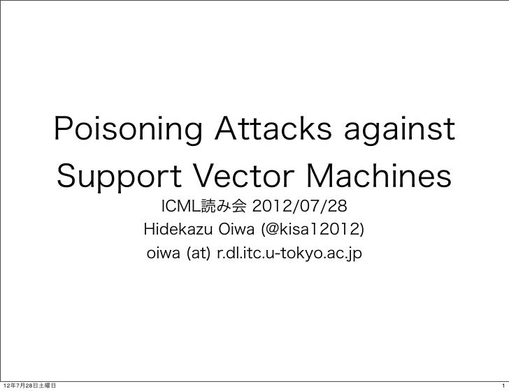 Poisoning Attacks against          Support Vector Machines                 ICML読み会 2012/07/28               Hidekazu Oiwa ...