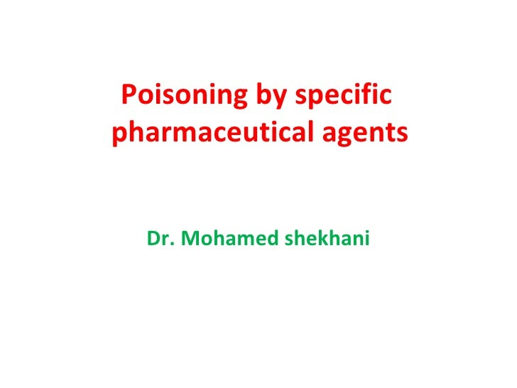 Poisoning by specificpharmaceutical agents  Dr. Mohamed shekhani