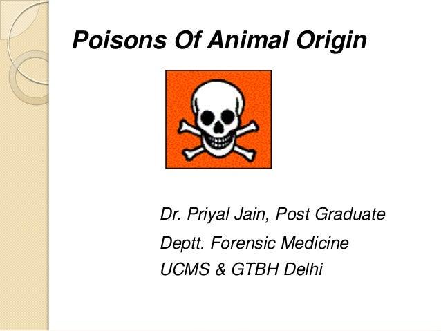 Poisons Of Animal Origin Dr. Priyal Jain, Post Graduate Deptt. Forensic Medicine UCMS & GTBH Delhi
