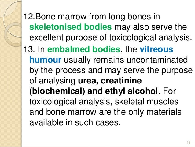 12.Bone marrow from long bones in skeletonised bodies may also serve the excellent purpose of toxicological analysis. 13. ...