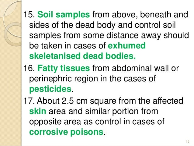 15. Soil samples from above, beneath and sides of the dead body and control soil samples from some distance away should be...