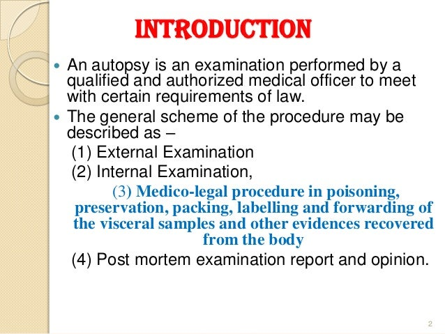 INTRODUCTION  An autopsy is an examination performed by a qualified and authorized medical officer to meet with certain r...