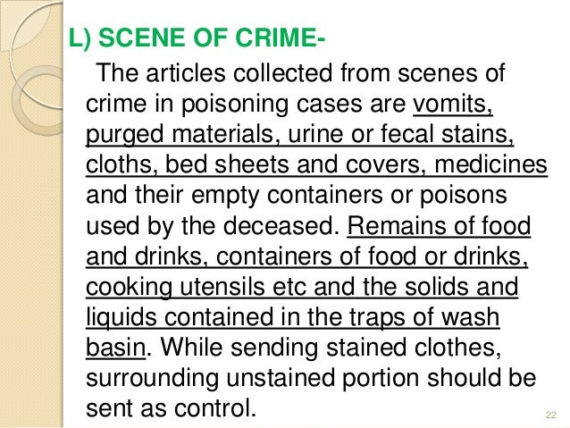 L) SCENE OF CRIME- The articles collected from scenes of crime in poisoning cases are vomits, purged materials, urine or f...