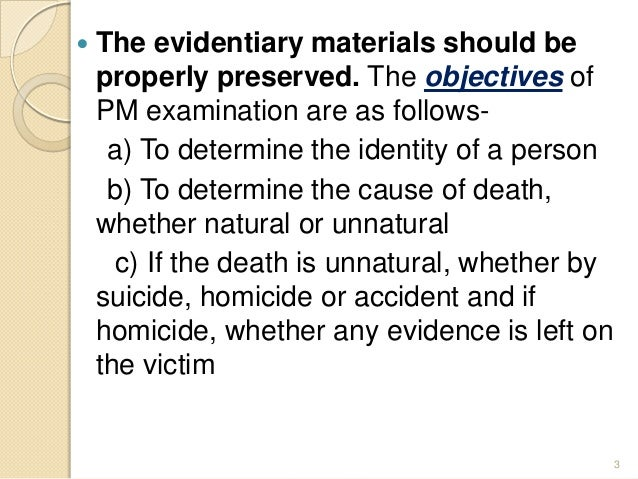  The evidentiary materials should be properly preserved. The objectives of PM examination are as follows- a) To determine...