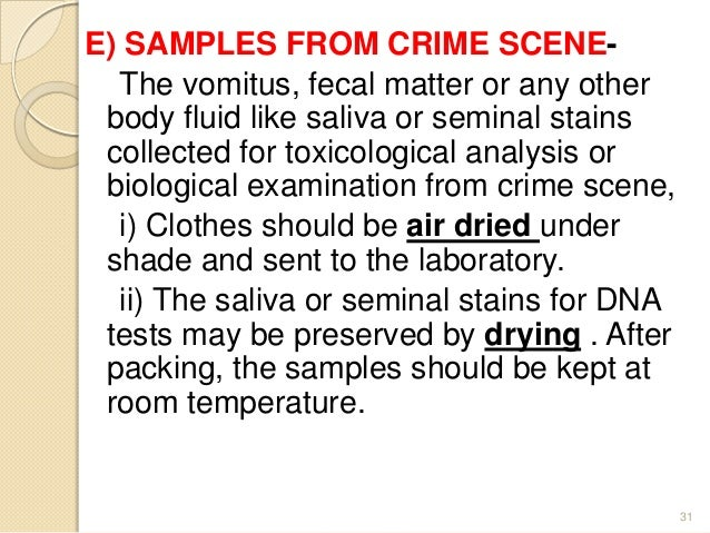 E) SAMPLES FROM CRIME SCENE- The vomitus, fecal matter or any other body fluid like saliva or seminal stains collected for...