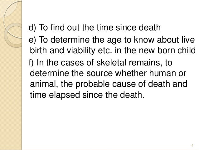 d) To find out the time since death e) To determine the age to know about live birth and viability etc. in the new born ch...