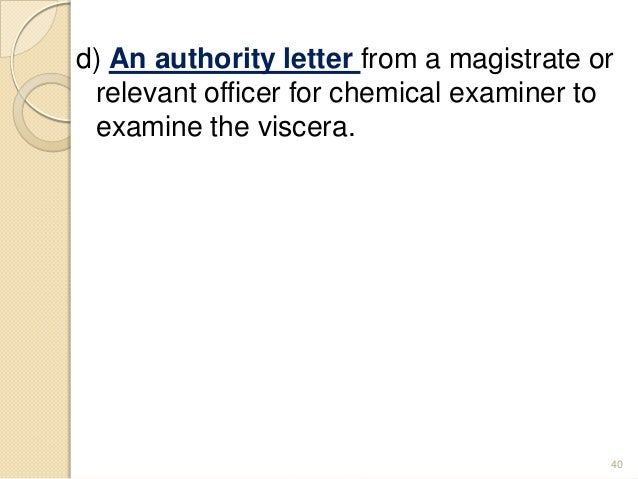 d) An authority letter from a magistrate or relevant officer for chemical examiner to examine the viscera. 40