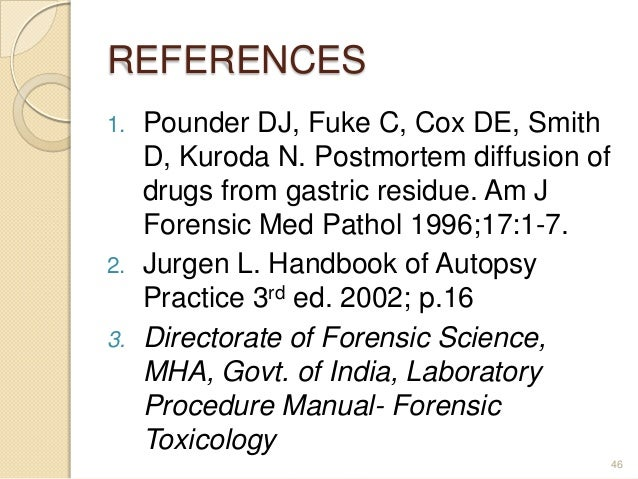 REFERENCES 1. Pounder DJ, Fuke C, Cox DE, Smith D, Kuroda N. Postmortem diffusion of drugs from gastric residue. Am J Fore...