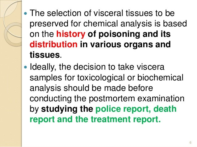  The selection of visceral tissues to be preserved for chemical analysis is based on the history of poisoning and its dis...