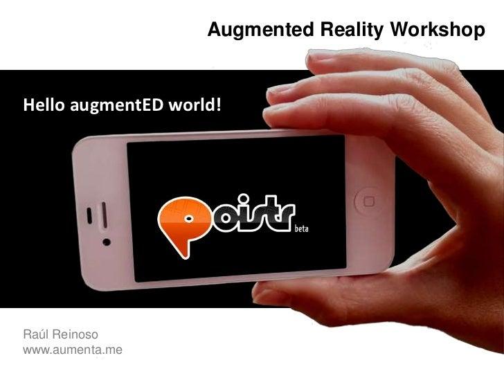 AugmentedRealityWorkshop<br />HelloaugmentEDworld!<br />Raúl Reinoso    <br />www.aumenta.me<br />