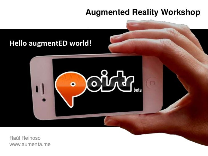 Augmented Reality WorkshopHello augmentED world!Raúl Reinosowww.aumenta.me