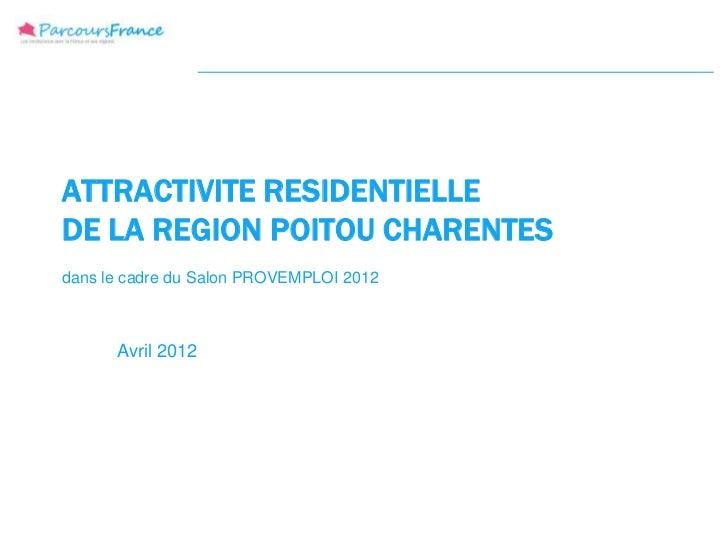 ATTRACTIVITE RESIDENTIELLEDE LA REGION POITOU CHARENTESdans le cadre du Salon PROVEMPLOI 2012      Avril 2012