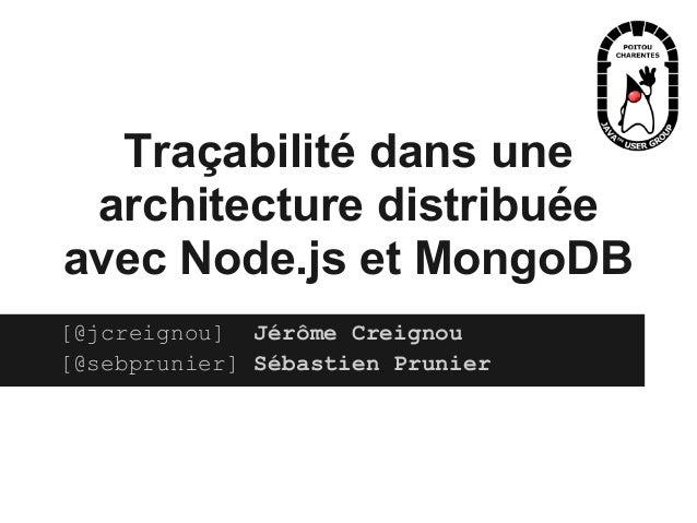 Traçabilité dans unearchitecture distribuéeavec Node.js et MongoDB[@jcreignou] Jérôme Creignou[@sebprunier] Sébastien Prun...