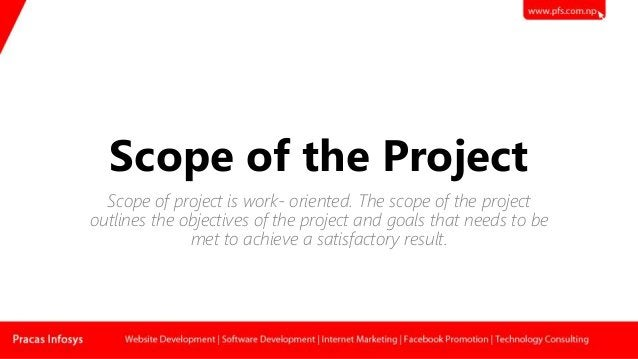 Scope of the Project Scope of project is work- oriented. The scope of the project outlines the objectives of the project a...