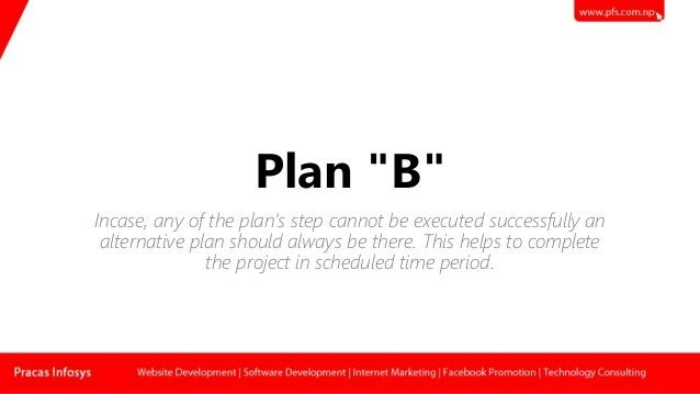 """Plan """"B"""" Incase, any of the plan's step cannot be executed successfully an alternative plan should always be there. This h..."""