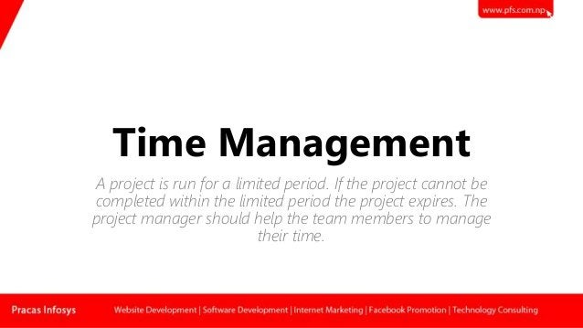 Time Management A project is run for a limited period. If the project cannot be completed within the limited period the pr...