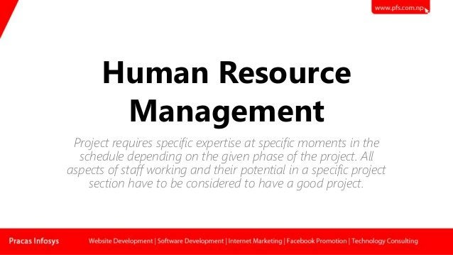 Human Resource Management Project requires specific expertise at specific moments in the schedule depending on the given p...