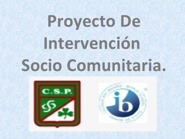 Proyecto De Intervención  Socio Comunitaria.