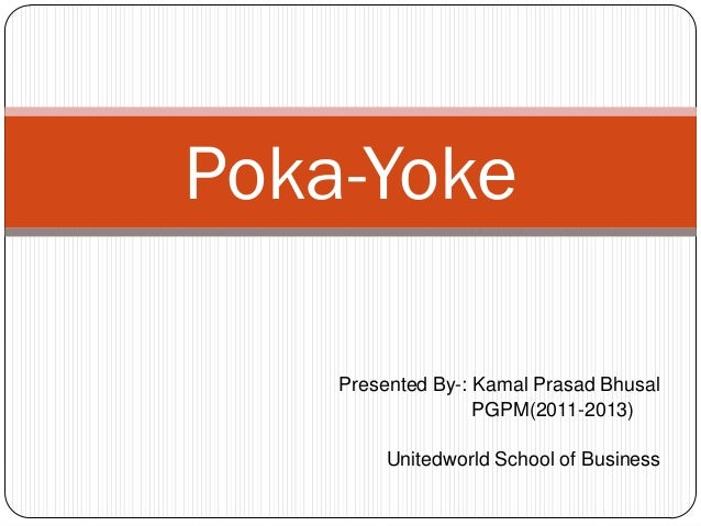 Poka-Yoke    Presented By-: Kamal Prasad Bhusal                   PGPM(2011-2013)         Unitedworld School of Business