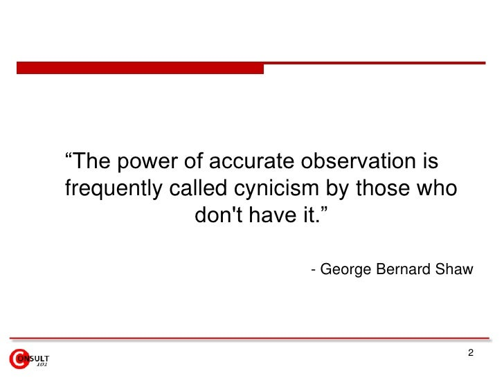 """2<br />""""The power of accurate observation is frequently called cynicism by those who don't have it."""" <br />- George Bernar..."""