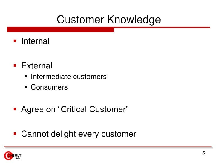 """Customer Knowledge<br />Internal <br />External<br />Intermediate customers<br />Consumers<br />Agree on """"Critical Custome..."""