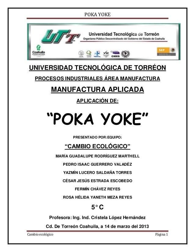 POKA YOKECambio ecológico Página 1UNIVERSIDAD TECNOLÓGICA DE TORRÉONPROCESOS INDUSTRIALES ÁREA MANUFACTURAMANUFACTURA APLI...