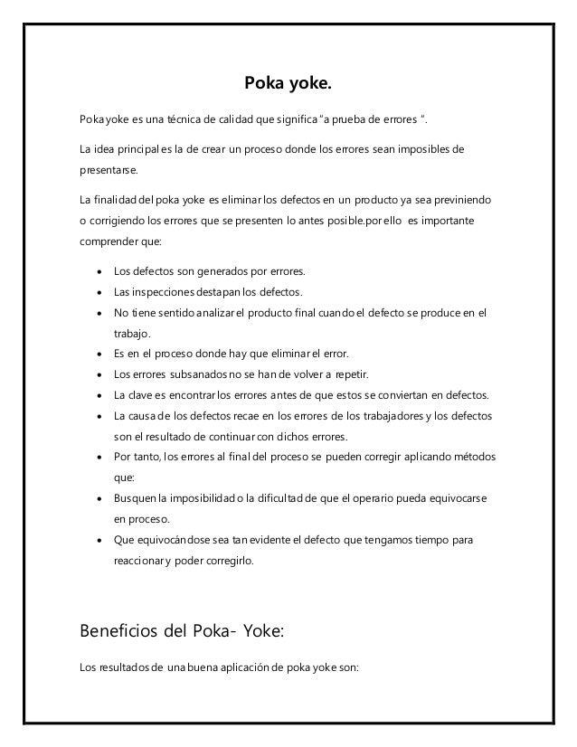 """Poka yoke. Poka yoke es una técnica de calidad que significa """"a prueba de errores """". La idea principal es la de crear un p..."""