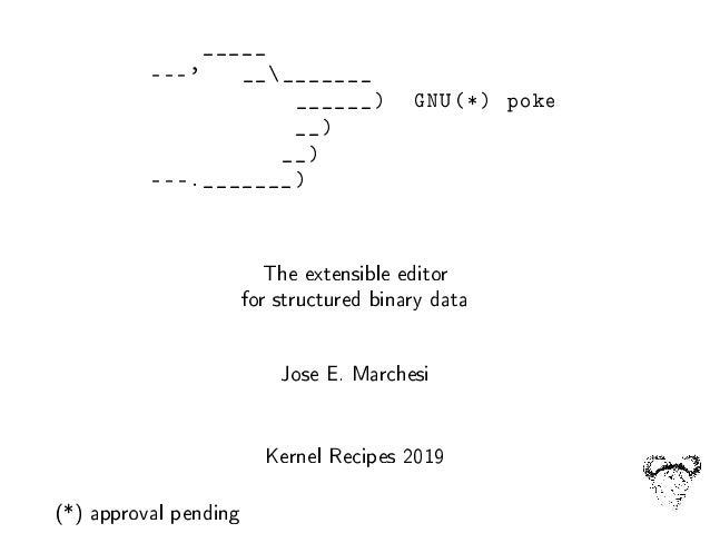 _____ ---' _________ ______) GNU(*) poke __) __) ---._______) The extensible editor for structured binary data Jose E. Mar...