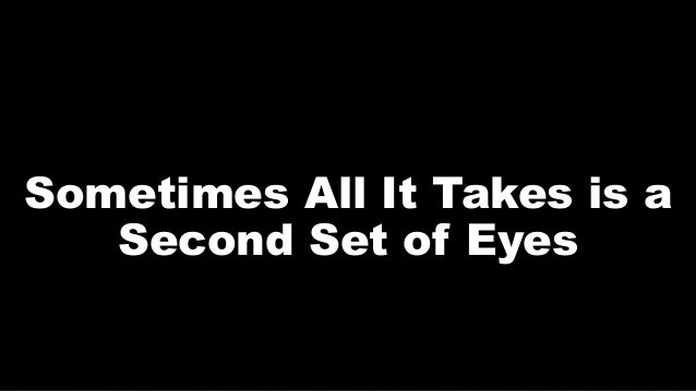 Sometimes All It Takes is a Second Set of Eyes