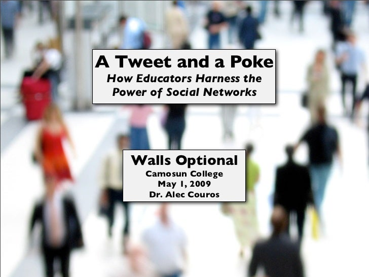 A Tweet and a Poke  How Educators Harness the   Power of Social Networks         Walls Optional        Camosun College    ...