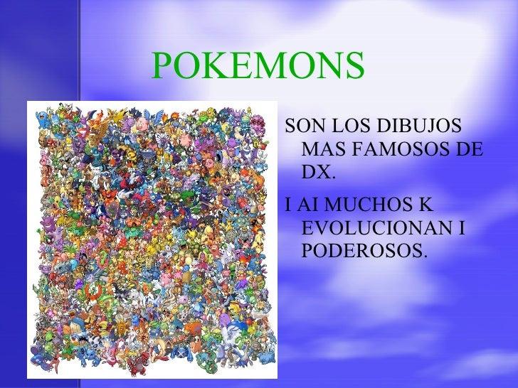 POKEMONS <ul><li>SON LOS DIBUJOS MAS FAMOSOS DE DX.